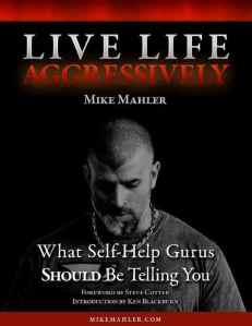 Live Life Aggressively Mike Mahler