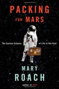 Packing for Mars- The Curious Science of Life in the Void